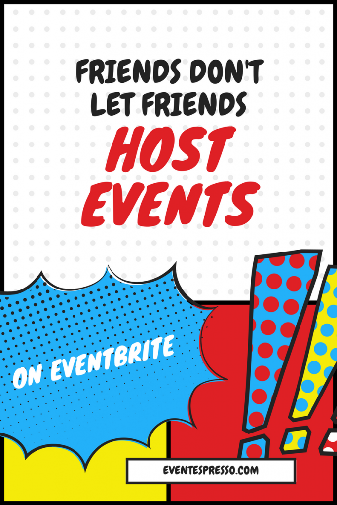 Friends don't let friends host events on Eventbrite