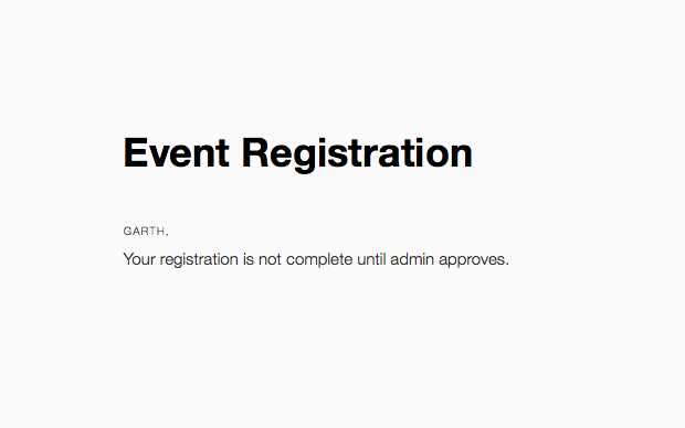 You registration is not complete until the admin approves.
