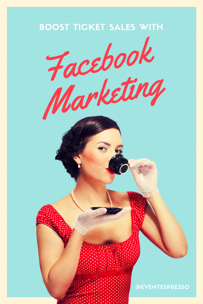 Boost ticket sales with Facebook Marketing