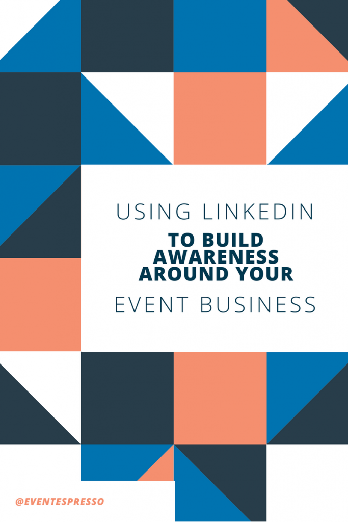 using linkedin to build awareness around your event business