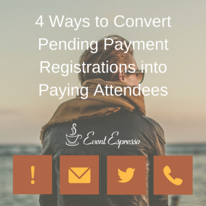 4 Ways to Convert Pending Payment Registrations into Paying Attendees