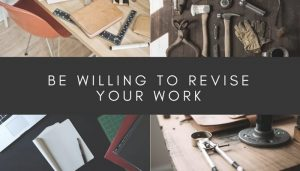 Be Willing to Revise Your Work