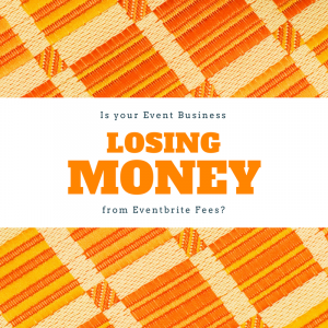 Is your Event Business Losing Money from Eventbrite Fees?